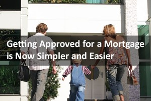 Getting Approved for a Mortgage is Now Simpler and Easier
