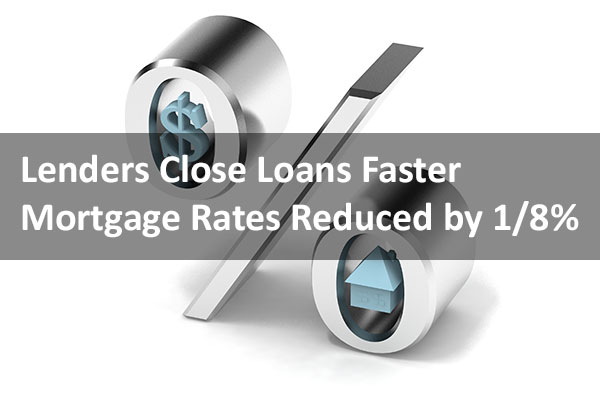 Lenders Close Loans Faster, Mortgage Rates Reduced by 1/8 Percent