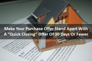 "Make Your Purchase Offer Stand Apart With A ""Quick Closing"" Offer Of 30 Days Or Fewer"