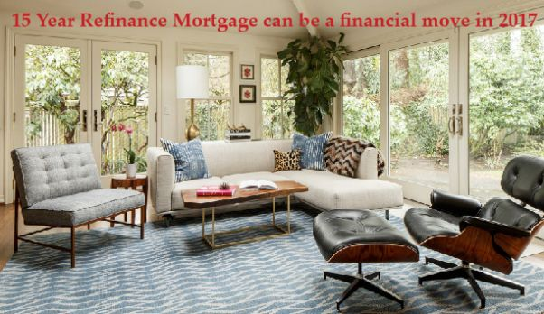 15 Year Refinance Mortgage could be a smart financial move In 2017