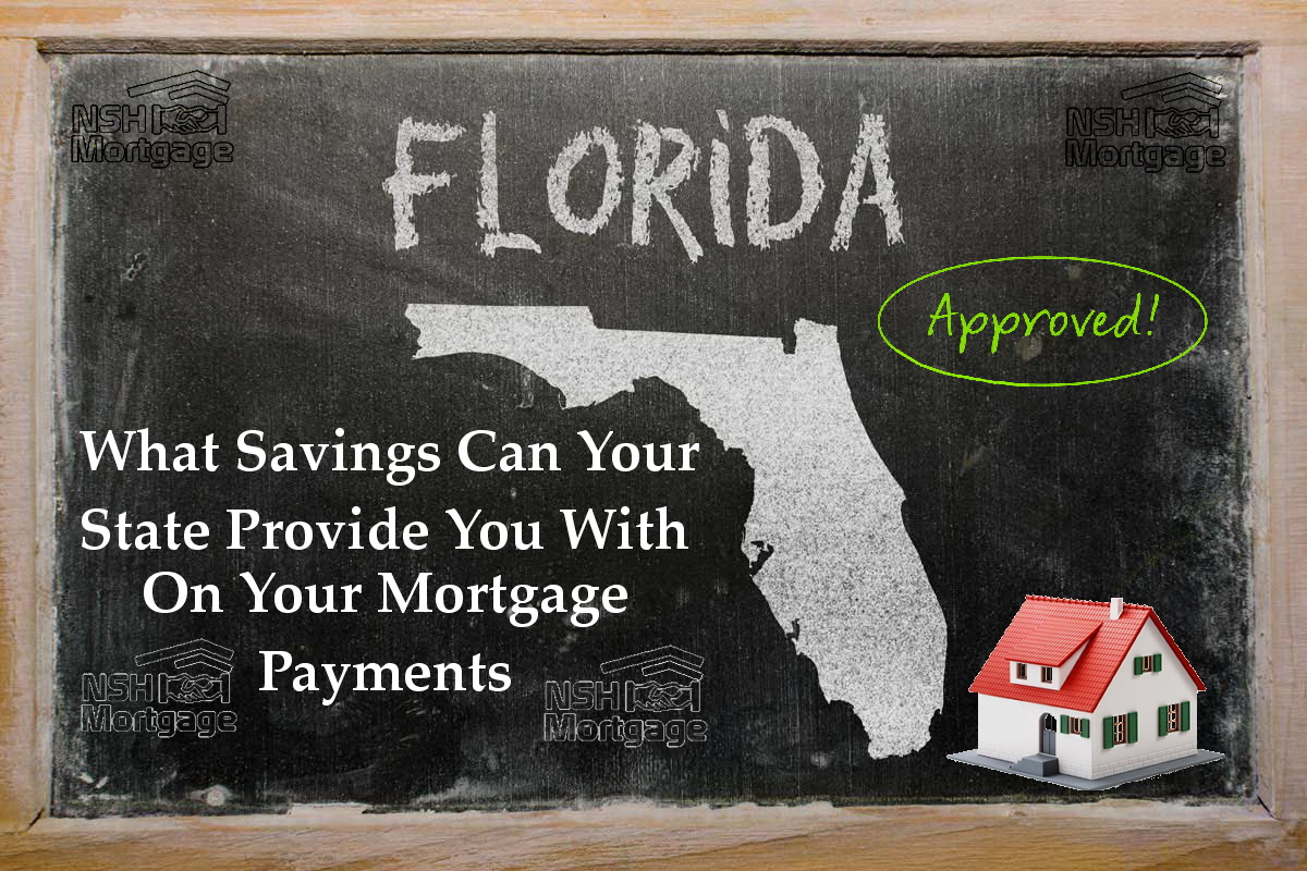 Savings Your State Can Provide On Your Mortgage Payments | NSH Mortgage | Florida 2017