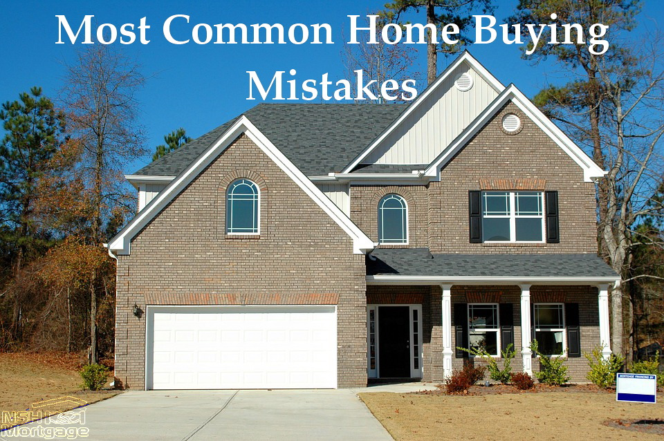 Most Common Home Buying Mistakes | NSH Mortgage | Florida 2017