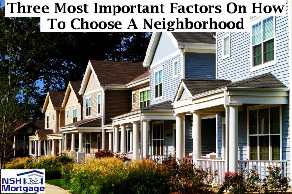 Three Most Important Factors On How To Choose A Neighborhood
