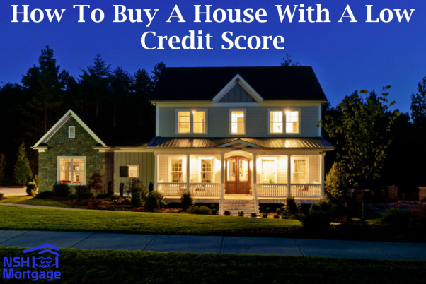 How To Buy A House With A Low Credit Score
