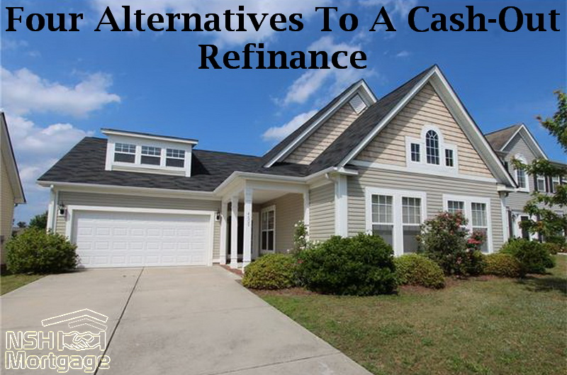 Four Alternatives To A Cash-Out Refinance | NSH Mortgage | Florida 2017