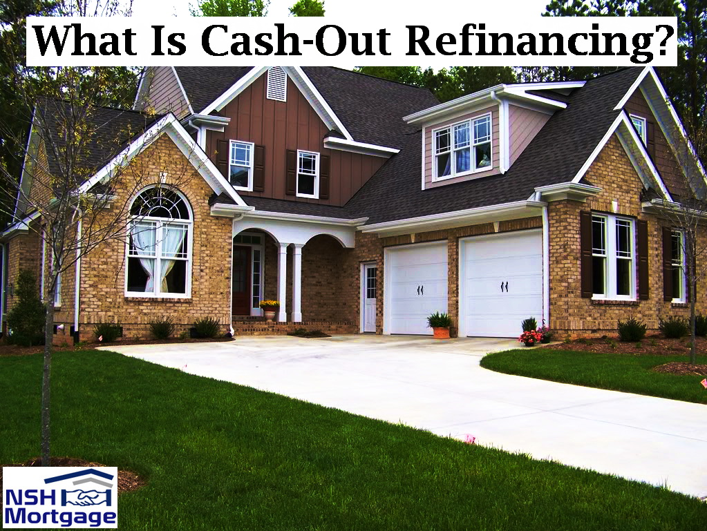 What Is Cash-Out Refinance | NSH Mortgage | Florida 2017