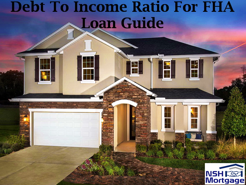 Debt To Income Ratio For FHA Loan Guide | NSH Mortgage | Florida 2017