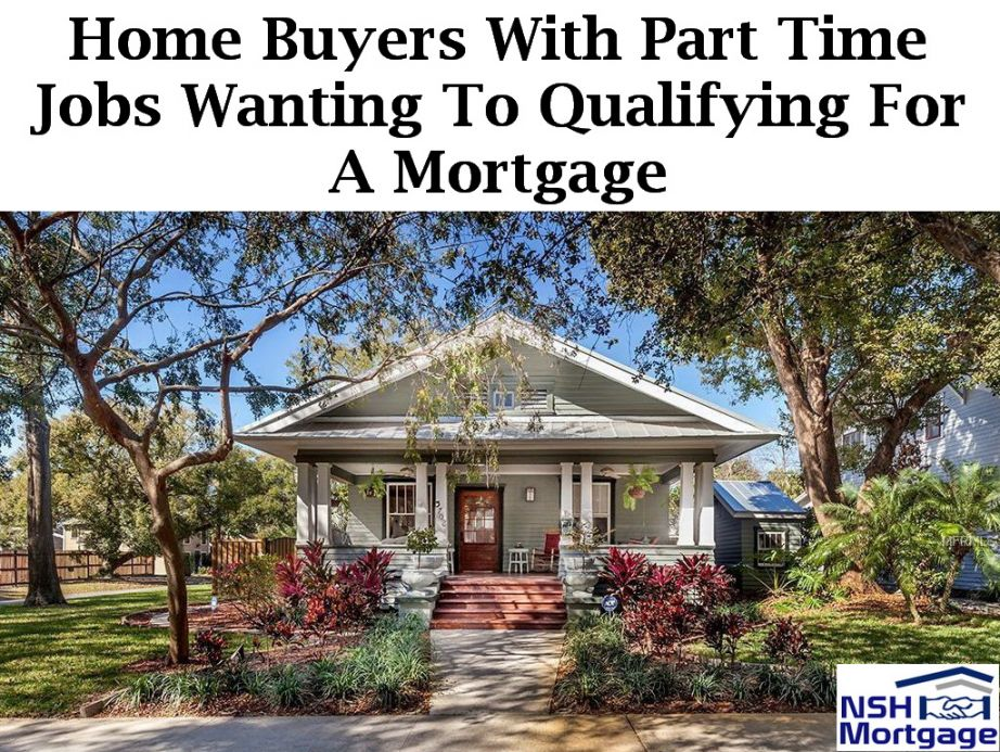 Important For Home Buyers With Part Time Jobs Wanting To Qualifying For A Mortgage