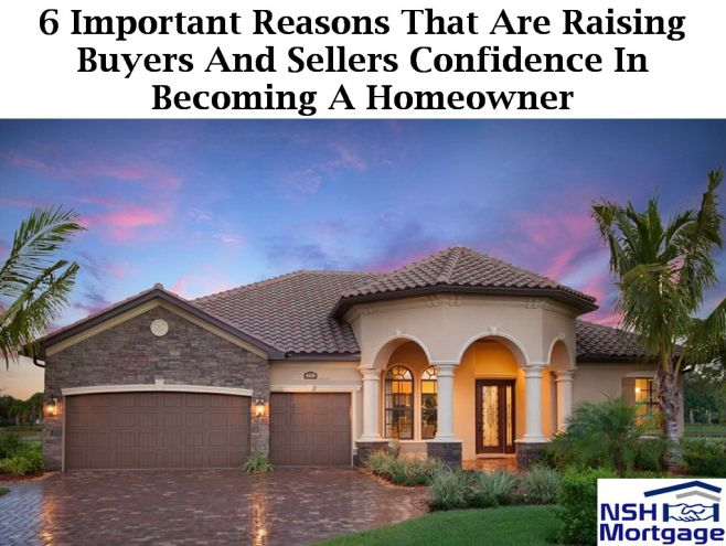 6 Important Reasons That Are Raising Buyer's And Seller's Confidence In Becoming A Homeowner