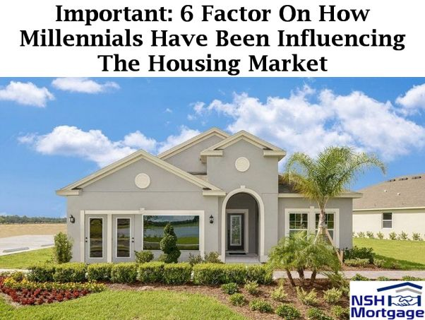 Important: 6 Factors On How Millennials Have Been Influencing The Housing Market