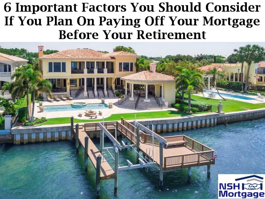 6 Important Factors You Should Consider If You Plan On Paying Off Your Mortgage Before Your Retirement