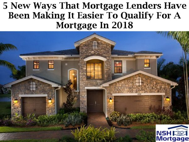 5 New Ways That Mortgage Lenders Have Been Making It Easier To Qualify For A Mortgage In 2018