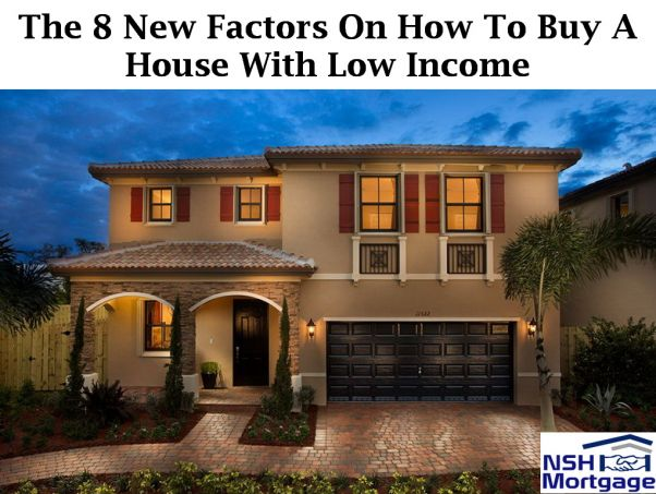 Alert: The 8 New Factors On How To Buy A House With Low Income In 2017 to 2018