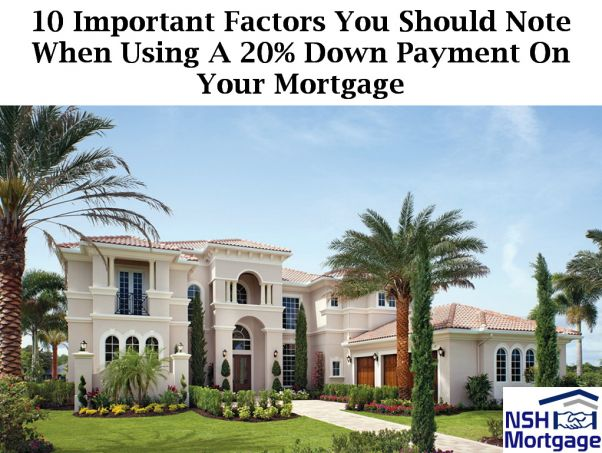 10 Important Factors You Need To Consider Before You Put A 20% Down Payment On Your Mortgage
