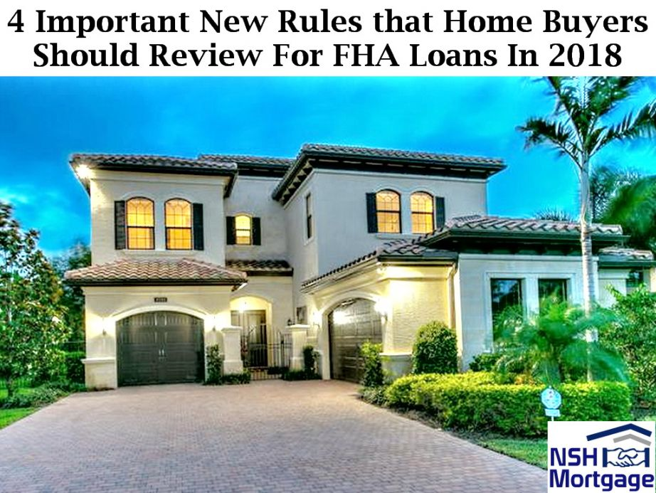 4 Important New Guidelines that Home Buyers Should Review For FHA Loans In 2018