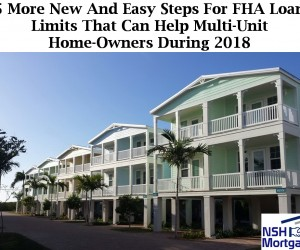 5 More New And Easy Steps For FHA Loan Limits That Can Help Multi-Unit Home-Owners During 2018