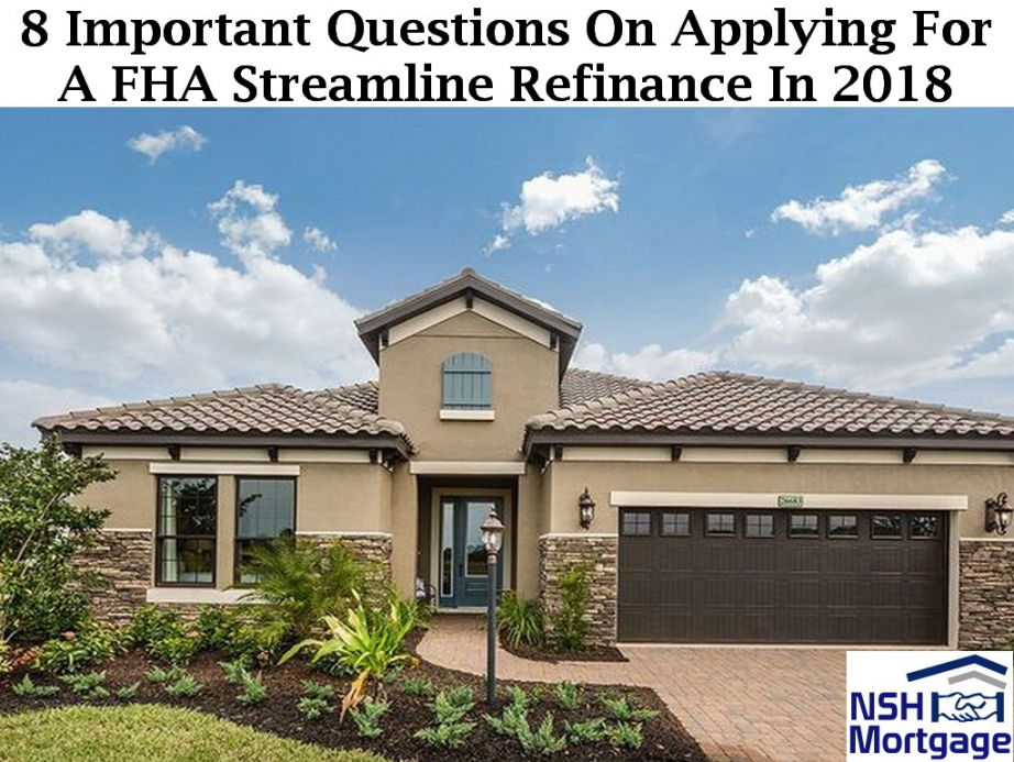 8 Important Questions On Applying For A FHA Streamline Refinance In 2018