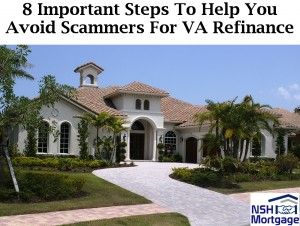 8 Important Steps To Avoid Scammers For VA Refinance | Florida 2018