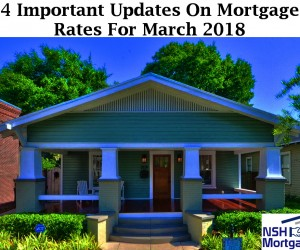 4 Important Updates On Mortgage Rates For March 2018